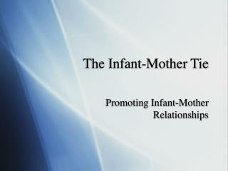 The Infant-Mother Tie