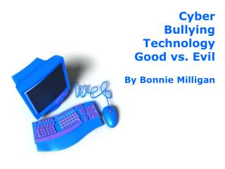 Cyber Bullying Technology Good vs. Evil