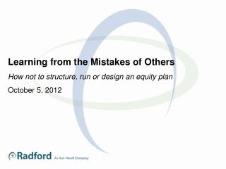Learning from the Mistakes of Others How not to structure, run or design an equity plan
