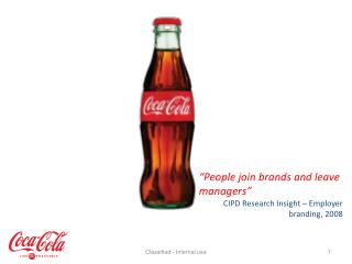 """People join brands and leave managers"" CIPD Research Insight – Employer branding, 2008"