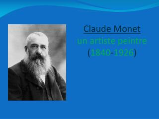 Claude Monet un artiste peintre ( 1840 - 1926 )