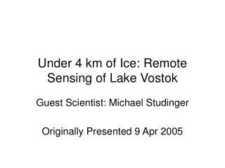 Under 4 km of Ice: Remote Sensing of Lake Vostok