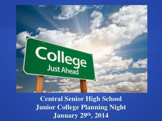 Central Senior High School Junior College Planning Night January 29 th , 2014
