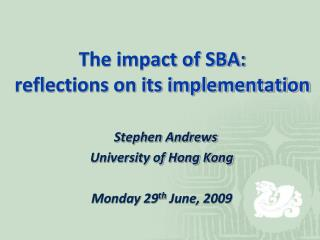 The impact of SBA:  reflections on its implementation