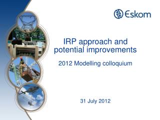 IRP approach and potential improvements 2012  Modelling  colloquium 31 July 2012