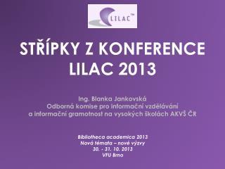 STŘÍPKY Z KONFERENCE LILAC 2013