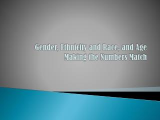 Gender, Ethnicity and Race, and Age  Making the Numbers Match