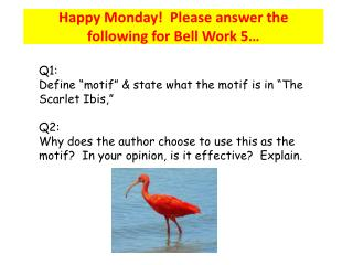 Happy Monday!  Please answer the following  for Bell Work 5…