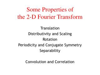 Some Properties of  the 2-D Fourier Transform