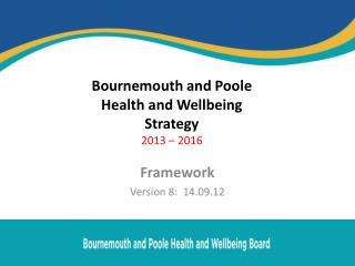 Bournemouth and Poole  Health and Wellbeing  Strategy  2013 – 2016