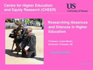 Researching Absences and Silences in Higher Education Professor Louise Morley