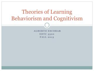 Theories of Learning Behaviorism and  Cognitivism