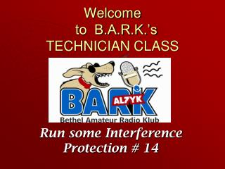 Welcome   to  B.A.R.K. s TECHNICIAN CLASS