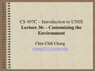 CS 497C – Introduction to UNIX Lecture 36: - Customizing the Environment