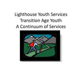 Lighthouse Youth Services Transition Age Youth A Continuum of Services