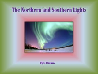 The Northern and Southern Lights