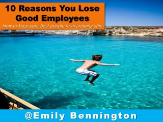 10 Reasons You Lose Good Employees  How to keep your best people from jumping ship