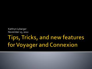 Tips, Tricks, and new features for Voyager and Connexion