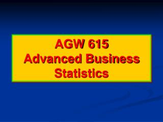 AGW 615 Advanced Business Statistics
