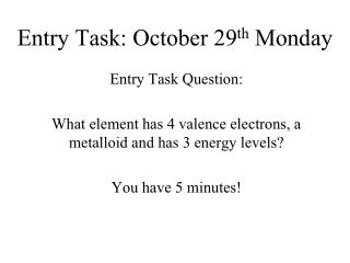 Entry Task:  October 29 th  Monday