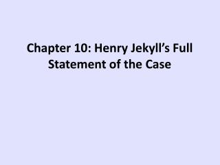 Chapter 10: Henry Jekyll's Full Statement of the Case