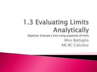 1.3 Evaluating Limits Analytically Objective: Evaluate a limit using properties of limits
