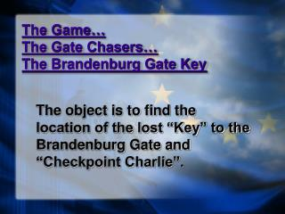 The Game…  The Gate Chasers… The Brandenburg Gate Key