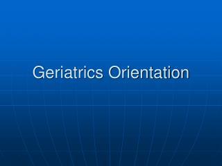 Geriatrics Orientation