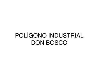 POLÍGONO INDUSTRIAL DON BOSCO