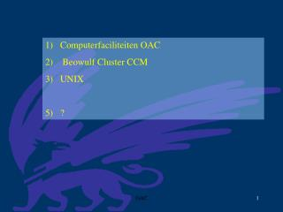 1)   Computerfaciliteiten OAC 2)    Beowulf Cluster CCM 3)   UNIX 5)   ?