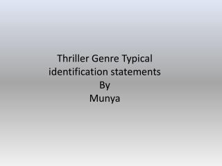 Thriller Genre Typical identification statements  By  Munya