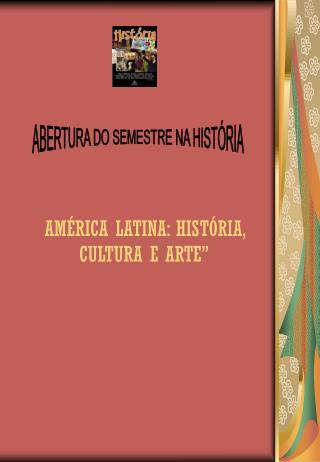 """AMÉRICA LATINA: HISTÓRIA, CULTURA E ARTE"""""""