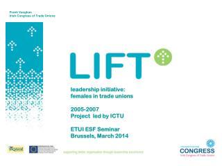 leadership initiative: females in trade  unions 2005-2007  Project  led by ICTU ETUI ESF Seminar