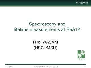 Spectroscopy and  lifetime measurements at ReA12