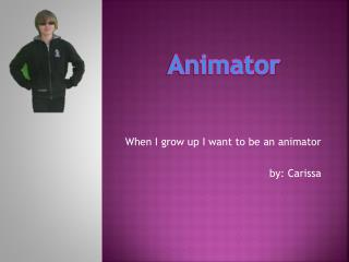 When  I grow up I want to be an  animator by : Carissa