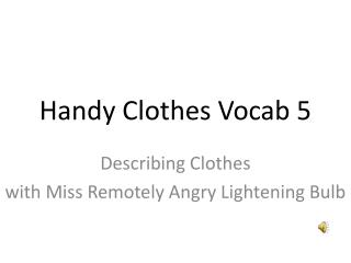 Handy Clothes  Vocab  5