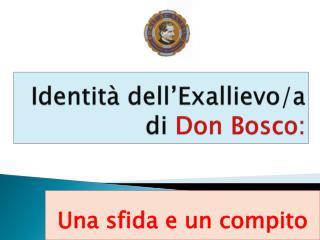 Identità dell' Exallievo /a di  Don Bosco:
