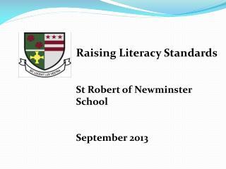 Raising Literacy Standards St Robert of  Newminster  School September 2013