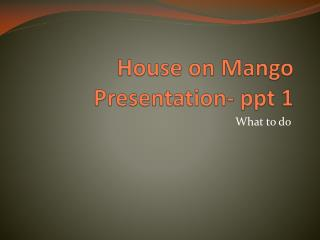 House on Mango Presentation-  ppt  1