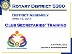 Rotary District 5300  District Assembly April 16, 2011