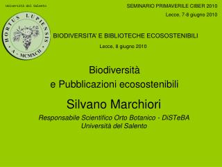 Silvano Marchiori Responsabile Scientifico Orto Botanico - DiSTeBA  Università del Salento
