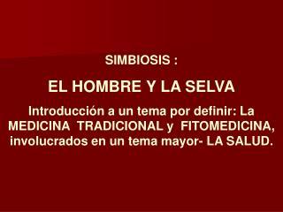 SIMBIOSIS :  EL HOMBRE Y LA SELVA