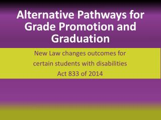 New Law changes outcomes for  certain students with disabilities Act 833 of 2014