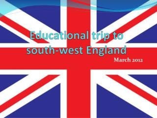 Educational trip  to south-west England
