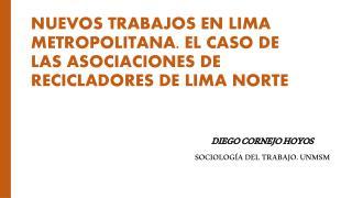 Nuevos trabajos en Lima Metropolitana. El caso de las asociaciones de recicladores de Lima Norte