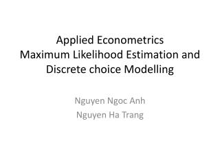 Applied Econometrics Maximum Likelihood Estimation and Discrete choice Modelling