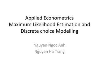 Applied Econometrics Maximum Likelihood Estimation and Discrete choice Modelling