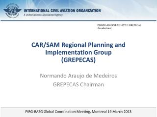PIRG-RASG Global Coordination Meeting, Montreal 19 March 2013