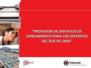 """""""PROVISION DE SERVICIOS DE SANEAMIENTO PARA LOS DISTRITOS DEL SUR DE LIMA"""""""