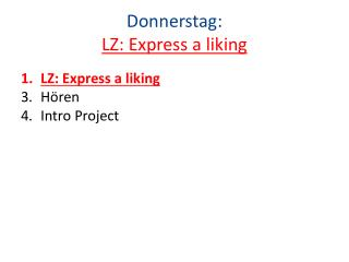 Donnerstag : LZ: Express a liking